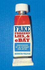 Fake: Forgery, Lies & eBay: Confessions of an Internet Con Artist, Walton, Kenne