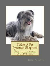 I Want a Pet Pyrenean Shepherd : Fun Learning Activities by Gail Forsyth.