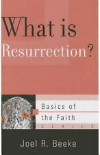 What Is Resurrection? (Basics of the Faith) by Joel R. Beeke