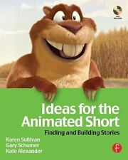 Ideas for the Animated Short : Finding and Building Stories by Kate Alexander, …