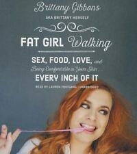 Fat Girl Walking : Sex, Food, Love, and Being Comfortable in Your Skin Every Inc