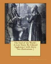 The End of the World - a Love Story. NOVEL by: Edward Eggleston ( with Thirty...