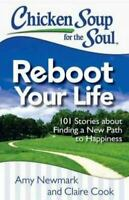 Chicken Soup for the Soul: Reboot Your Life: 101 Stories about Finding a New Pat