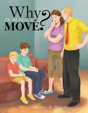 Why Do We Have to Move? by Monica R. Wright (2013, Paperback)