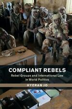 Problems of International Politics: Compliant Rebels : Rebel Groups and...