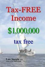 Tax-FREE Income : $1,000,000 Tax Free by Law Steeple (2012, Paperback)