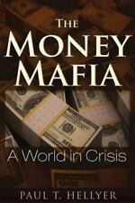 The Money Mafia : A World in Crisis by Paul T. Hellyer (2014, Paperback)