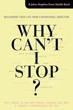 Why Can't I Stop? : Reclaiming Your Life from A Behavioral Addiction