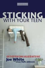 Sticking with Your Teen: How to Keep from Coming Unglued No Matter What