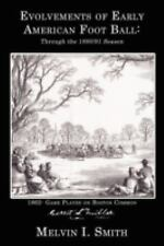Evolvements of Early American Foot Ball : Through the 1890/91 Season by...