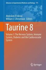 Advances in Experimental Medicine and Biology Ser.: Taurine 8 : Volume 1: the...
