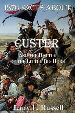 1876 Facts about Custer and the Battle of the Little Big Horn by Jerry L....