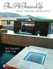 The Al Fresco Life. Pools, Spas, Bars, and Kitchens by Vassallo, Joe (Hardback b