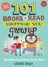 101 Books to Read Before You Grow Up: The must-read book list for kids (101 seri
