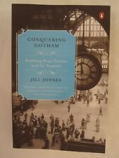 Conquering Gotham : Building Penn Station and Its Tunnels by Jill Jonnes (2008,