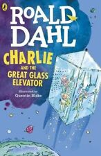Charlie and the Great Glass Elevator: Roald Dahl (Illustrated by Quentin Blake)