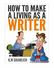 How to Make a Living As a Writer by K. Gramlich (2015, Paperback)