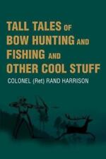 Tall Tales of Bow Hunting and Fishing and Other Cool Stuff by Randolph...