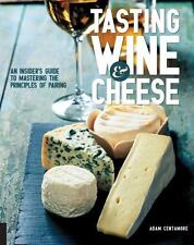 Tasting Wine and Cheese: An Insider's Guide to Mastering the Principles of Pa...