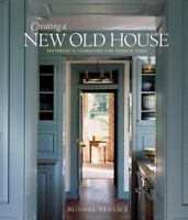 Creating a New Old House: Yesterday's Character for Today's Home (Am - VERY GOOD