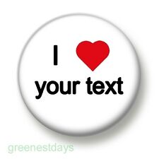 I Love / Heart Your Text 1 Inch / 25mm Pin Button Badge Custom Design Your Own