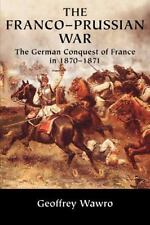 The Franco-Prussian War: The German Conquest of France in 1870 1871 (Paperback o