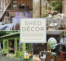 Shed Decor: How to Decorate and Furnish Your Favorite Garden Room-ExLibrary