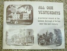 All Our Yesterdays, A Pictorial Record of The London Borough of Sutton Over The