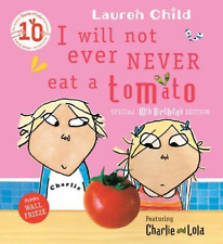 CHARLIE & LOLA: I Will Not Ever Never Eat A Tomato by Lauren Child (Paperback)