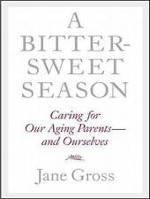 A Bittersweet Season: Caring for Our Aging Parents---And Ourselves by Jane Gross