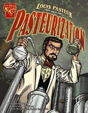 Louis Pasteur and Pasteurization (Graphic Library: Inventions and-ExLibrary