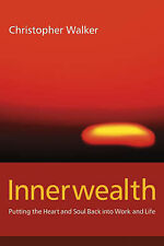 Innerwealth: Putting the Heart and Soul Back into Work and Life by