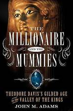 The Millionaire and the Mummies: Theodore Davis's Gilded Age in the Valley of t…