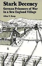Stark Decency: German Prisoners of War in a New England Village by Allen V. Koop