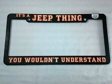 Black License Plate Frame IT'S A JEEP THING YOU WOULDN'T UNDERSTAND plastic