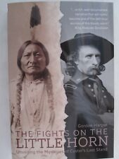 Fights on the Little Horn : Unveiling the Mysteries of Custer's Last Stand PB