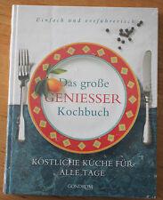 Das große Genießerkochbuch.Köstliche Küche für alle Tage.Einfach und verführeris