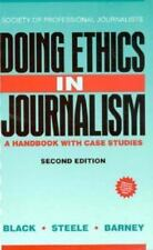 Doing Ethics in Journalism: A Handbook With Case Studies, Black, Jay, Black, J.,
