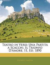 Teatro in Versi: Una Partita a Scacchi.  Il Trionfo D'Amore.  11. Ed.  1890 (Ita