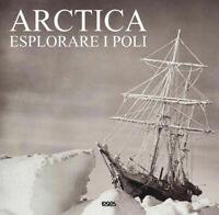 Arctica Esplorare i poli - Ediz. italiana,inglese, tedesca e spagnola -sigillato