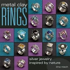 Metal Clay Rings : Silver Jewelry Inspired by Nature by Irina Miech (2010,...