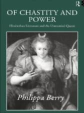Of Chastity and Power: Elizabethan Literature and the Unmarried Queen, , Berry,