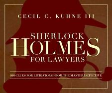 Sherlock Holmes for Lawyers : 100 Clues for Litigators from the Master Detect...