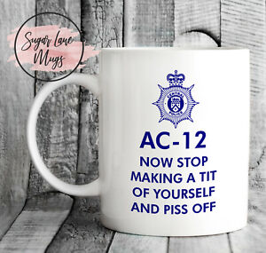 NOW STOP MAKING A TIT OF YOURSELF AND PISS OFF AC12 AC-12 LINE DUTY FLEMING MUG