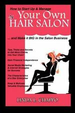 How to Start up and Manage Your Own Hair Salon : And Make It Big in the Salon...