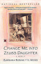 Change Me into Zeus's Daughter: A Memoir by Barbara Robinette Moss...
