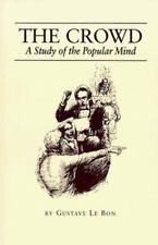 The Crowd: A Study of the Popular Mind by Le Bon, Gustave