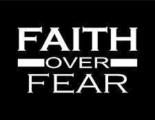 """FAITH OVER FEAR VINYL DECAL 5X8"""" CHRISTIAN GOD JESUS LDS JDM / MANY COLORS AVAIL"""