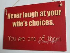 Never Laugh At Your Wife's Choices Shabby Rustic Chic Wooden Bar Shed Wall Sign