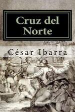 Cruz Del Norte : (Novela Historica) by César Ibarra (2015, Paperback, Large...